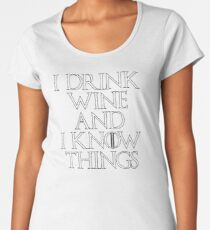I Drink Wine And I Know Things Women's Premium T-Shirt