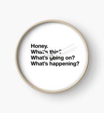 Karen Walker: Honey. Whats this? Whats going on? Whats happening? (Will and Grace) Clock