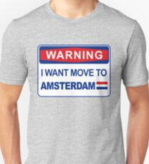 I want move to Amsterdam, warning sign T-Shirt