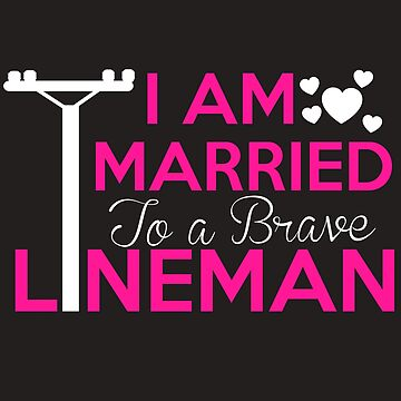 I Am Married To A Brave Lineman by The-River