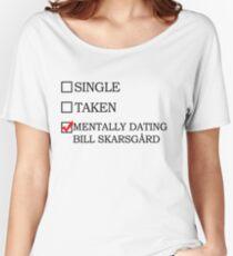 Mentally dating bill skarsgård Women's Relaxed Fit T-Shirt