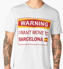 I want move to Barcelona, warning sign Men's Premium T-Shirt