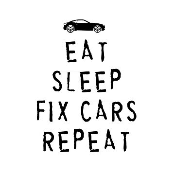 EAT, SLEEP, FIX CARS , REPEAT by michaelbrucker