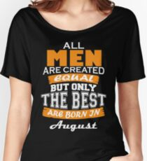 08 All Men are Created Equal but Only The Best are Born in August Women's Relaxed Fit T-Shirt