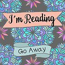 I'm Reading - Go Away by erinbookdragon