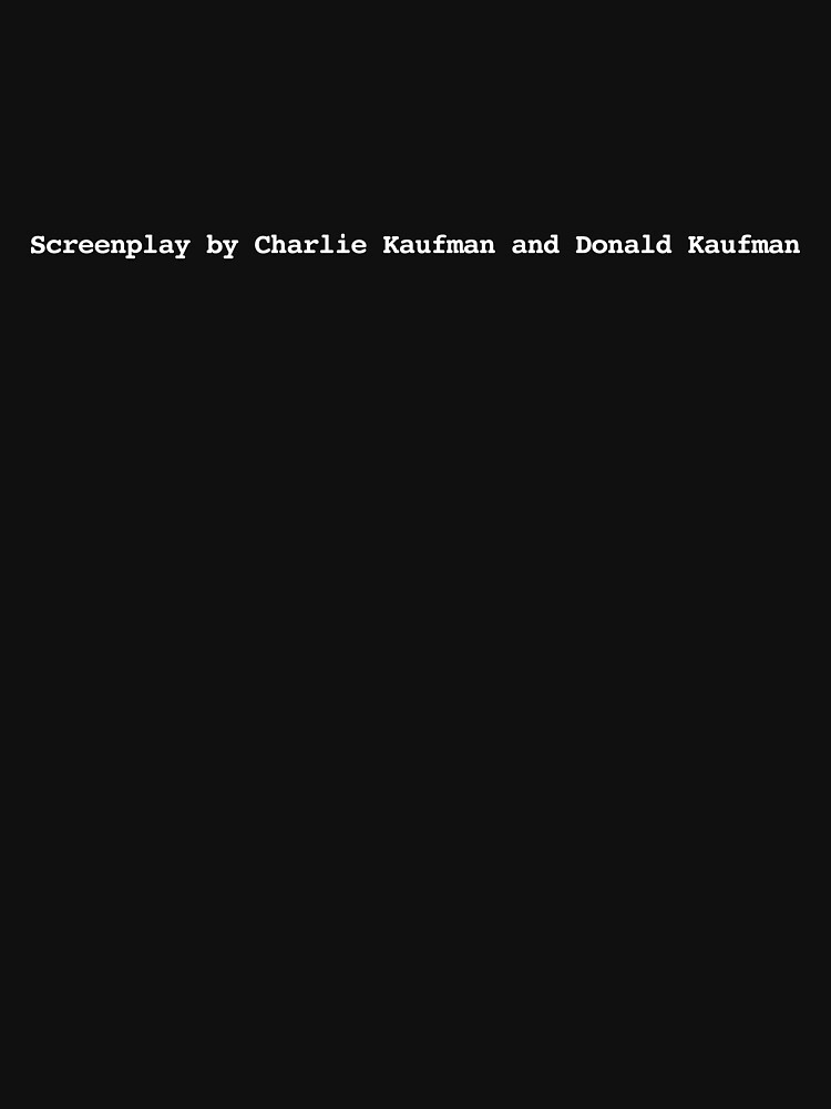 Adaptation. | Screenplay by Charlie Kaufman and Donald Kaufman by directees