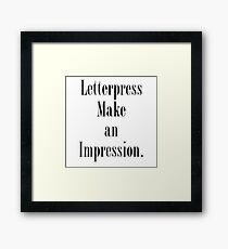 Letterpress make an impression. Framed Print