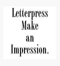 Letterpress make an impression. Photographic Print