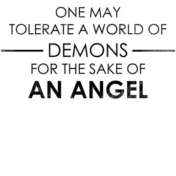 One may tolerate a world of demons for the sake of an angel by Redsdesign