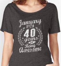January 40th Bday 1978 Years Of Being Awesome Gift Women's Relaxed Fit T-Shirt
