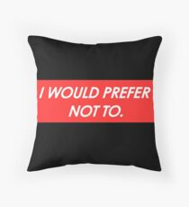 I would prefer  not to. Throw Pillow