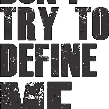 Don't try to define me - Funny Phrases by culturageekstor