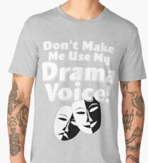 Actor Thespian Funny Design - Don't Make Me Use My Drama Voice Men's Premium T-Shirt