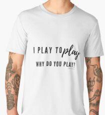 I play to play...do you? Men's Premium T-Shirt