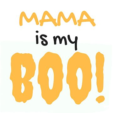 Mama is my Boo!  by Charloni