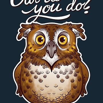 Owl do you do? by ursulalopez