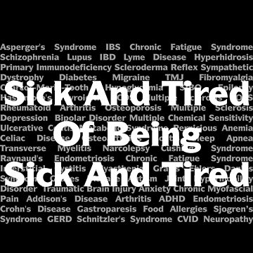 Sick And Tired Invisible Disease Awareness Design by roadworkplay