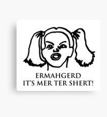 Ermahgerd Its Mer Ter Shert! Ermahgerd Girl. Oh My Canvas Print