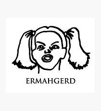 Ermahgerd! Funny ermahgerd girl! Oh My God! Er Mah Gerd! Photographic Print