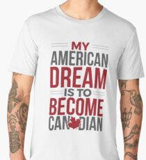 My American Dream Is To Become Canadian Men's Premium T-Shirt