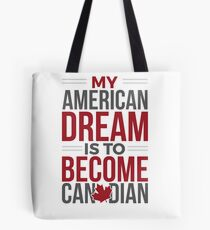 My American Dream Is To Become Canadian Tote Bag