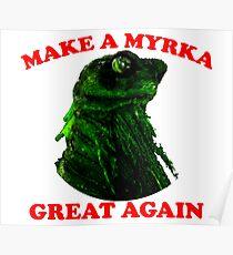 Make A Myrka Great Again Poster