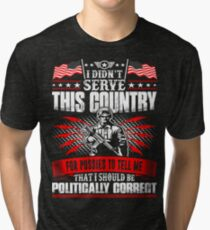 I Didnt Serve This Country For Pussies Veteran Tri-blend T-Shirt