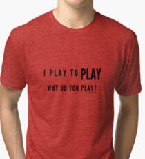I Play to Play - Plain Text Tri-blend T-Shirt