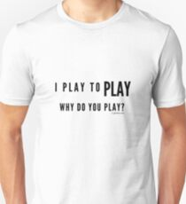 I Play to Play - Plain Text Unisex T-Shirt
