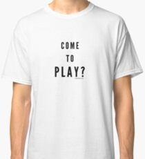 Come to play? Plain Text Classic T-Shirt
