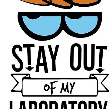 Stay Out of My Laboratory - Dexter by SparksGraphics