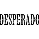 DESPERADO by TurkeysDesign