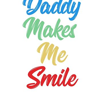 Daddy Makes Me Smile T-Shirt by Dan66