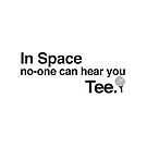 In space no-one can hear you TEE by jazzydevil