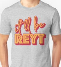It'll Be Reyt Yorkshire English Slang  Unisex T-Shirt