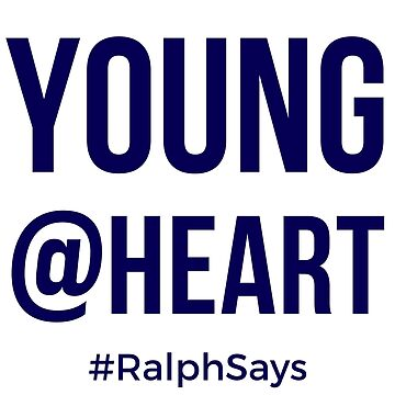 Young @ Heart - for Those Who Are Ageless by ralphsaysthings