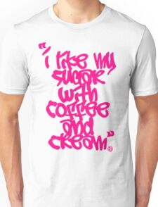 """I like my sugar with coffee and cream"" - Pink Unisex T-Shirt"