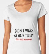 Did Not Wash Hair God Loves Me Women's Premium T-Shirt