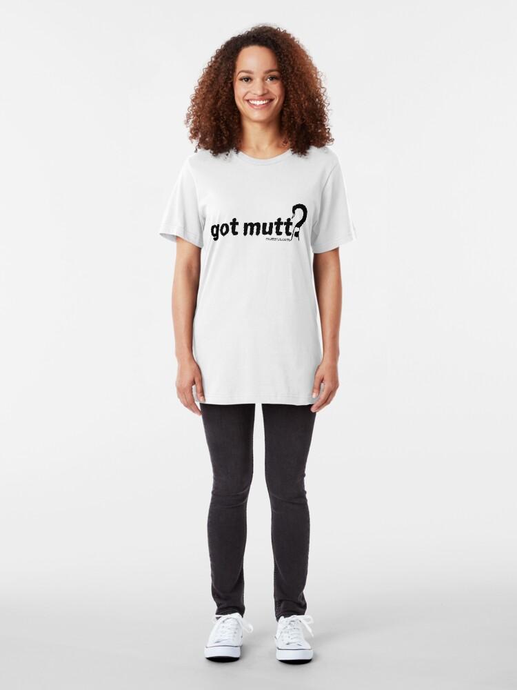 Alternate view of Got Mutt (Black Text) Slim Fit T-Shirt