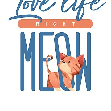 Love life Right Meow by totemfruit
