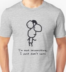 I'm not insensitive, I just don't care Unisex T-Shirt