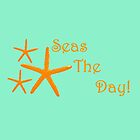 Starfish, Seas The Day!  by GypseaDesigns