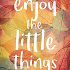 Enjoy the little things by Tyler