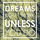 Dreams Don't Work Unless You Do by Tyler