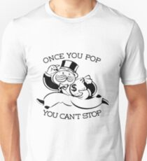 Once you pop, you can't stop Unisex T-Shirt