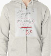 Single and ready to die Zipped Hoodie
