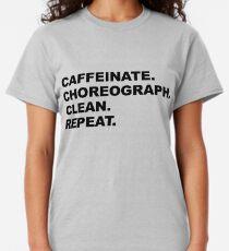Caffeinate. Choreograph. Clean. Repeat Classic T-Shirt