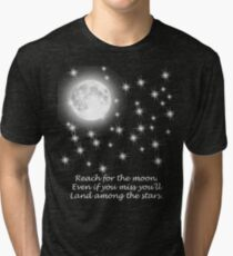 Reach for the moon. Even if you miss you'll land among the stars.  Tri-blend T-Shirt