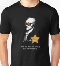 Alexander Hamilton. Those who stand for nothing fall for anything. T-Shirt