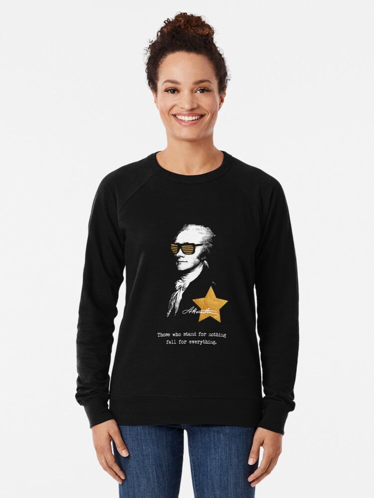 Alternate view of Alexander Hamilton. Those who stand for nothing fall for anything. Lightweight Sweatshirt